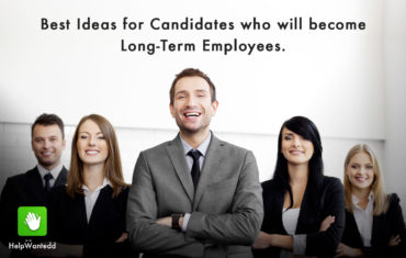 Best Ideas for Candidates who will become Long-Term Employees